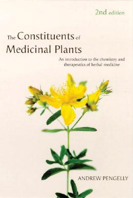 Constituents of Medicinal Plants By Pengelly, Andrew/ Bone, Kerry (FRW)